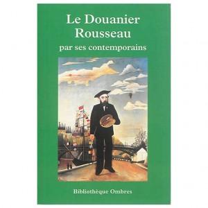 Le Douanier Rousseau par ses contemporains Bibliothèque Ombres