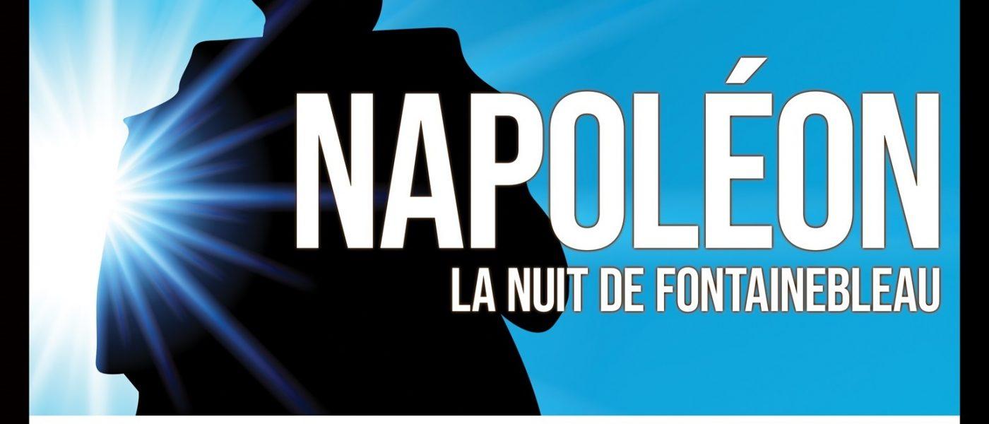 NAPOLEON. La nuit de Fontainebleau